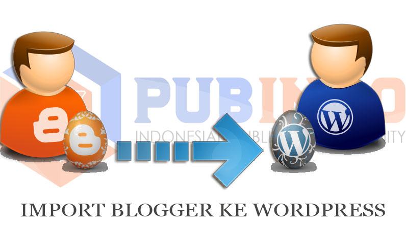 Panduan Cara Backup Blogger pindah ke Wordpress Hosted